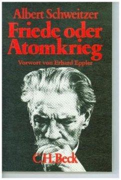 Friede oder Atomkrieg - Schweitzer, Albert