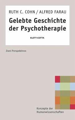 Gelebte Geschichte der Psychotherapie - Cohn, Ruth C.; Farau, Alfred