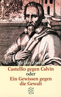 Castellio gegen Calvin. Ein Gewissen gegen Gewalt - Zweig, Stefan