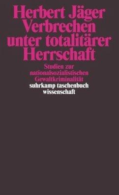 Verbrechen unter totalitärer Herrschaft - Jäger, Herbert