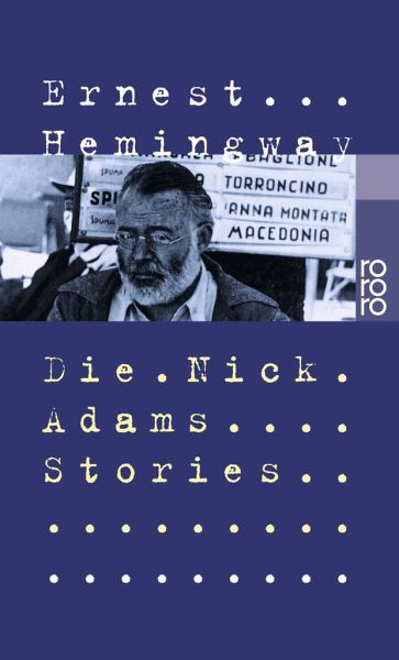 a opinion on the nick adams stories Nick adams is a young boy that is very naïve and still has many things to learn before he is considered a true man contained in these stories are the experiences that nick goes through, helping him understand many topics and ideas such as: life, death, and relationships.