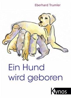 Ein Hund wird geboren - Trumler, Eberhard