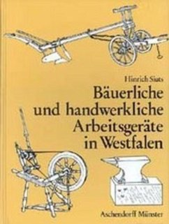 Bäuerliche und handwerkliche Arbeitsgeräte in Westfalen - Siuts, Hinrich