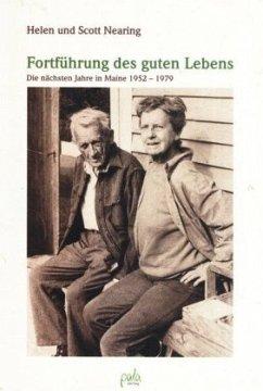 Fortführung des guten Lebens - Nearing, Helen; Nearing, Scott