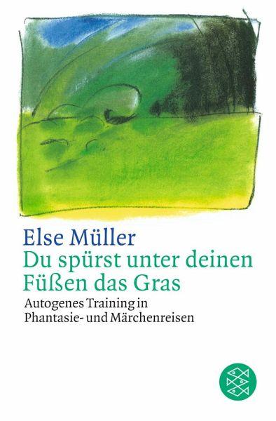 Du spürst unter deinen Füßen das Gras - Müller, Else