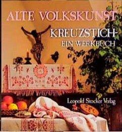 Alte Volkskunst Kreuzstich. Ein Werkbuch. Steir...