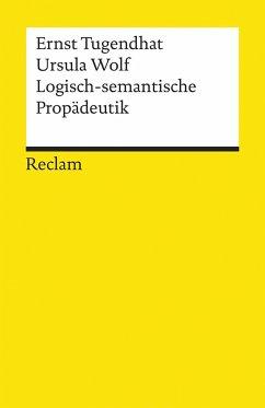 Logisch - semantische Propädeutik - Tugendhat, Ernst; Wolf, Ursula