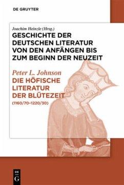 Die höfische Literatur der Blütezeit - Johnson, L. Peter