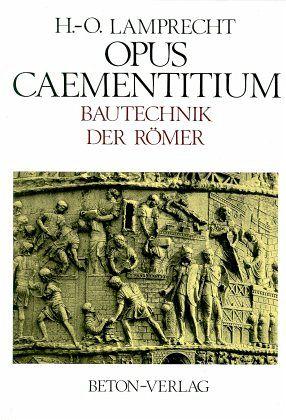 Opus Caementitium. Bautechnik der Römer - Lamprecht, Heinz-Otto