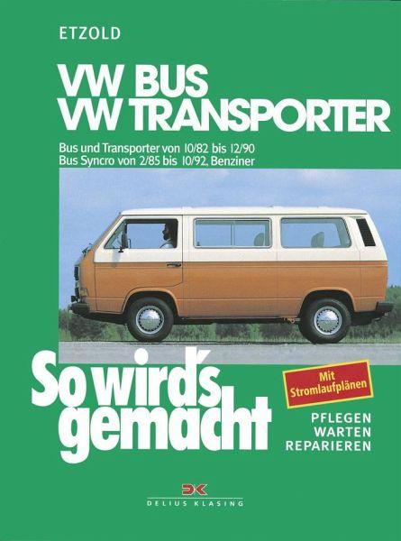 So wird's gemacht, VW Bus und Transporter von 10/82 bis 12/90. Bus Syncro von 2/85 bis 10/92, Benziner - Etzold, Rüdiger