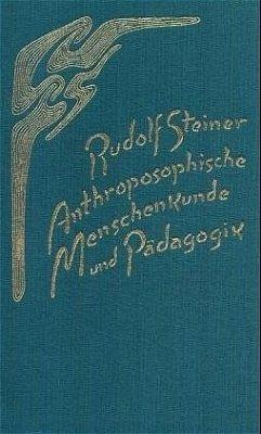 Anthroposophische Menschenkunde und Pädagogik - Steiner, Rudolf