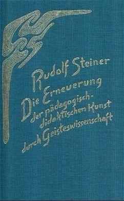 Die Erneuerung der pädagogisch-didaktischen Kunst durch Geisteswissenschaft - Steiner, Rudolf