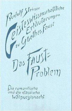 Geisteswissenschaftliche Erläuterungen zu Goethes Faust. Das Faust-Problem. Die romantische und die klassische Walpurgisnacht - Steiner, Rudolf