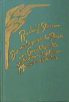 Die pädagogische Praxis vom Gesichtspunkte geisteswissenschaftlicher Menschenerkenntnis - Steiner, Rudolf