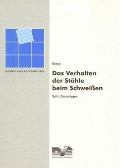 Das Verhalten der Stähle beim Schweißen 1. Grundlagen - Boese, Ulrich; Werner, Dittmar; Wirtz, H.