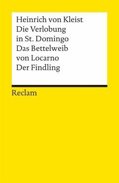Die Verlobung in St. Domingo / Das Bettelweib von Locarno / Der Findling - Kleist, Heinrich von