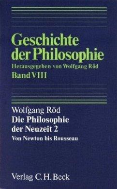 Geschichte der Philosophie Bd. 8: Die Philosophie der Neuzeit 2: Von Newton bis Rousseau - Röd, Wolfgang