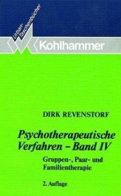 Psychotherapeutische Verfahren IV. Gruppen-, Paar- und Familientherapie - Revenstorf, Dirk