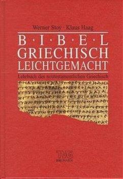 Bibelgriechisch leicht gemacht - Stoy, Werner; Haag, Klaus; Haubeck, Wilfrid