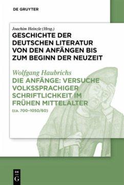 Die Anfänge: Versuche volkssprachiger Schriftlichkeit im frühen Mittelalter - Haubrichs, Wolfgang