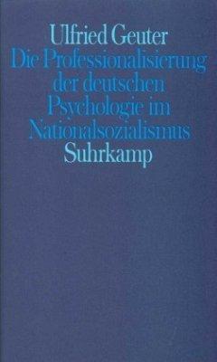 Die Professionalisierung der deutschen Psychologie im Nationalsozialismus - Geuter, Ulfried