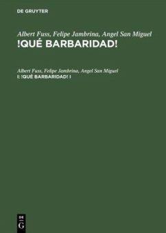 Albert Fuss; Felipe Jambrina; Angel San Miguel: !Qué barbaridad!. I - Fuss, Albert; Jambrina, Felipe; San Miguel, Angel