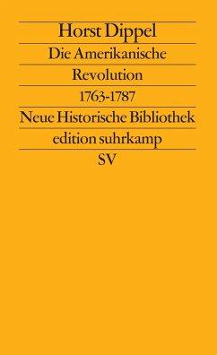 Die Amerikanische Revolution 1763 - 1787 - Dippel, Horst