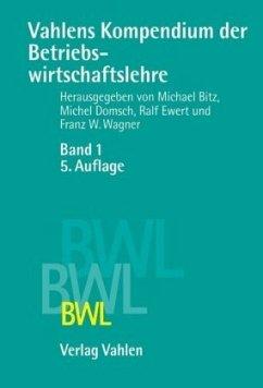 Vahlens Kompendium der Betriebswirtschaftslehre Bd. 1 - Bitz, Michael u.a. (Hrsg.)