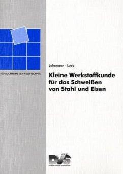 Kleine Werkstoffkunde für das Schweißen von Stahl und Eisen - Lohrmann, Gert R.; Lueb, Heinrich