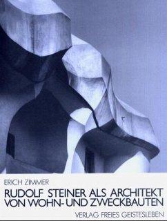 Rudolf Steiner als Architekt von Wohn- und Zweckbauten - Zimmer, Erich