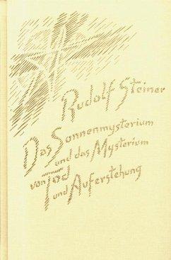 Das Sonnenmysterium und das Mysterium von Tod und Auferstehung - Steiner, Rudolf