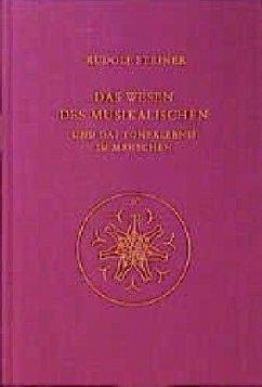 Das Wesen des Musikalischen und das Tonerlebnis im Menschen - Steiner, Rudolf