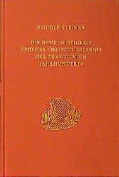 Die neue Geistigkeit und das Christus-Erlebnis des zwanzigsten Jahrhunderts - Steiner, Rudolf