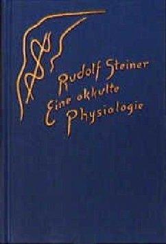 Eine okkulte Physiologie - Steiner, Rudolf