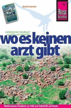 Reise Know-How: Wo es keinen Arzt gibt - Medizinisches Handbuch zur Hilfe und Selbsthilfe - Werner, David
