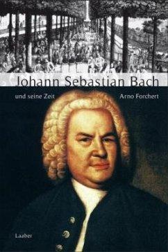 Große Komponisten und ihre Zeit. Johann Sebastian Bach und seine Zeit - Forchert, Arno