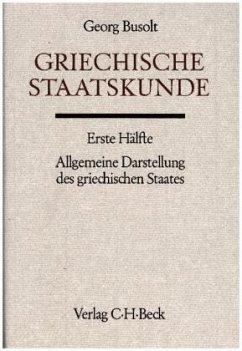Griechische Staatskunde / Handbuch der Altertumswissenschaft Abt. 4, Bd.1/1/1, Tl.1 - Busolt, Georg