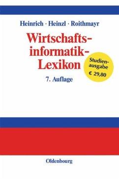 Wirtschaftsinformatik-Lexikon - Heinrich, Lutz J.; Heinzl, Armin; Roithmayr, Friedrich
