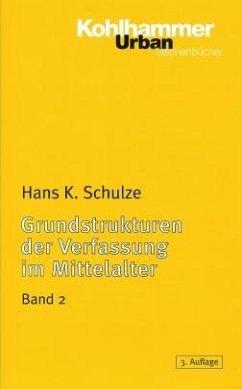 Grundstrukturen der Verfassung im Mittelalter - Schulze, Hans K.
