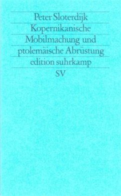 Kopernikanische Mobilmachung und ptolemäische Abrüstung - Sloterdijk, Peter