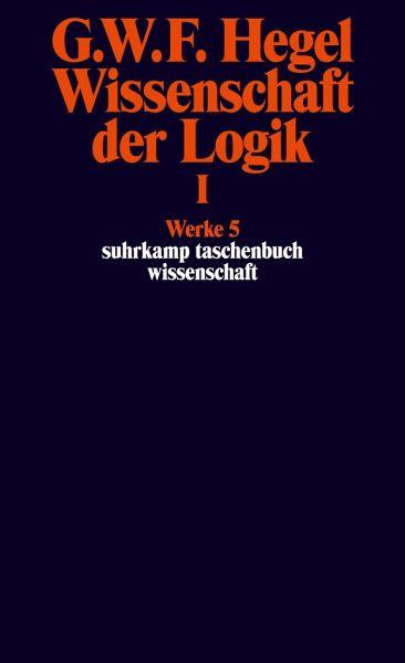 Wissenschaft       der    Logik I Erster Teil Die objektive Logik Erstes Buch von Ge Wilhelm