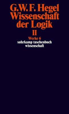 Wissenschaft der Logik II - Hegel, Georg Wilhelm Friedrich