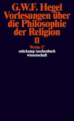Vorlesungen über die Philosophie der Religion II. Vorlesungen über die Beweise vom Dasein Gottes - Hegel, Georg Wilhelm Friedrich