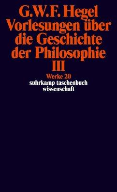 Vorlesungen über die Geschichte der Philosophie 3 - Hegel, Georg Wilhelm Friedrich