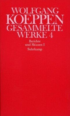 Berichte und Skizzen / Gesammelte Werke Bd.4, Tl.1 - Koeppen, Wolfgang