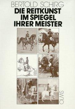 Die Reitkunst im Spiegel ihrer Meister - Schirg, Bertold