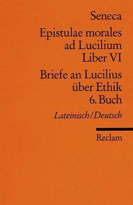 Briefe an Lucilius über Ethik/Epistulae morales ad Lucilium - Seneca