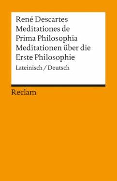 Meditationen über die Erste Philosophie / Meditationes de Prima Philosophia - Descartes, René