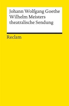 Wilhelm Meisters theatralische Sendung - Goethe, Johann Wolfgang von