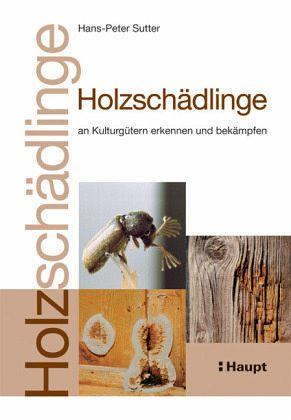 Holzschadlinge An Kulturgutern Erkennen Und Bekampfen Von Hans Peter